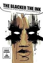 The blacker the ink : constructions of black identity in comics and sequential art / edited by Frances Gateward and John Jennings.  Hayden Library: PN6725.B57 2015