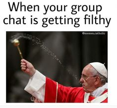 When Your Group Chat Is Getting Filthy Catholic Memes Funny Easter Memes Catholic Humor