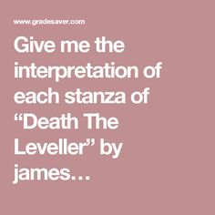 """Give me the interpretation of each stanza of """"Death The Leveller"""" by james…"""
