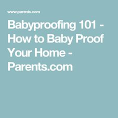 Babyproofing 101 - How to Baby Proof Your Home - Parents.com