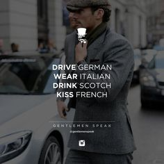 #gentlemenspeak #gentlemen #quotes #follow #german #italian #french #scotch #whiskey #car #suit #frenchkiss #kiss #life #motivational #inspirational #success