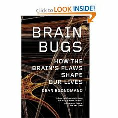 Brain Bugs: How the Brain's Flaws Shape Our Lives: Dean Buonomano: 9780393342222: Amazon.com: Books