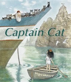 CAPTAIN CAT by Inga Moore. A charming, fairly-tale like story about a sea faring fellow who loves his cats and an out-of-the-way island that he washes up on after a storm. Just when you think you know where this story is going, Moore takes a fantastic left turn. As always, Moore's illustrations are MAGICAL! For more of my praise of her work, please read my review of this book and her others, including A HOUSE IN THE WOODS, SIX DINNER SID and her adaptation of WIND IN THE WILLOWS.