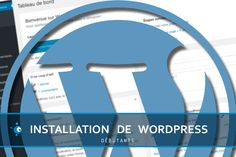 Installation de Wordpress pas à pas pour les débutants.
