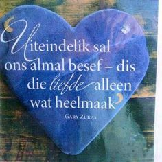 Liefde maak heel Gary Zukav, Afrikaans Quotes, Godly Woman, Printable Quotes, I Care, Things To Think About, Give It To Me, Faith, Lettering