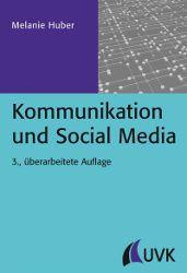 Richtig kommunizieren im Netz - wie man Social Media Kanäle richtig nutzt und messbare Erfolge erzielt, stellt Melanie Huber in der Neuauflage Ihres Standardwerks zum Social Web vor. Das Buch ist im August bei UVK erschienen.