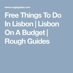 Free Things To Do In Lisbon | Lisbon On A Budget | Rough Guides