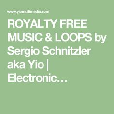 ROYALTY FREE MUSIC & LOOPS by Sergio Schnitzler aka Yio | Electronic…