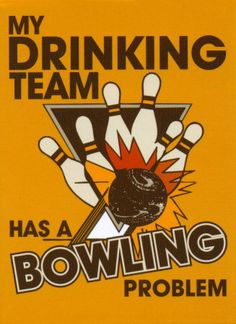 drinking and bowling!