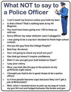 Funny pictures about What not to say to a police officer. Oh, and cool pics about What not to say to a police officer. Also, What not to say to a police officer photos. Libra, Police Jokes, Dad Jokes, Clean Funny Pictures, Funny Pics, Funny Clean, Cops Humor, Legal Humor, Funny Quotes