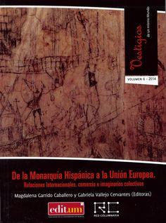 De la Monarquía Hispánica a la Unión Europea : relaciones internacionales, comercio e imaginarios colectivos, 2013    http://absysnetweb.bbtk.ull.es/cgi-bin/abnetopac01?TITN=520892