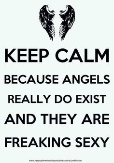 Keep Calm because angels really do exist, and they are freaking sexy.