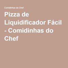 Pizza de Liquidificador Fácil - Comidinhas do Chef