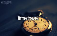 My Bucket List: Time Travel. When you travel in an airplane through the time zones. Life List, My Life, Stuff To Do, Things I Want, Bucket List Before I Die, Post Mortem, You Loose, One Day I Will, Tardis