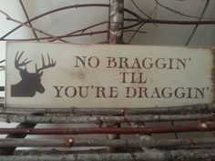 No braggin till you're draggin sign