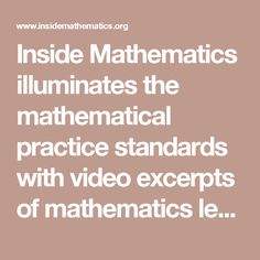 Inside Mathematics illuminates the mathematical practice standards with video excerpts of mathematics lessons. Standards For Mathematical Practice, Mathematical Practices, Mathematics, Common Core Math, Keep In Mind, Math