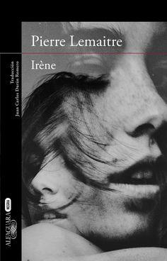 "Pierre Lemaitre. ""Irène"". Editorial  Penguin Random House"