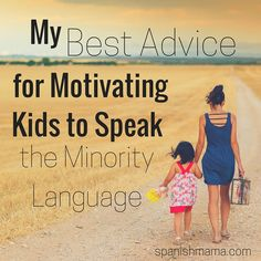 My best advice for motivating children to use the minority language.
