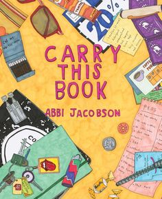 Carry This Book, illustrated and written by Abbi Jacobson from Broad City. (Viking, October 2016)