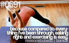 reasons to be fit: because compared to everything I've been through, eating right and exercising is easy.