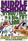 """MY BROTHER IS A BIG, FAT LIAR by James Patterson I laughed a lot while reading this book! Georgia, the sister of the star of the first two Middle School books, bet her brother, Rafe, that she'll become one of the popular girls. But Rafe set her up to embarrass herself in front of the """"Princesses"""" and the boy who's caught her eye. Read this book but skip the audio edition as I almost couldn't force myself to listen to high pitched squeaky narration!"""