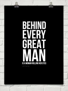 Behind Every Great Man is a woman rolling her eyes ;) #quote http://behappy.me/behind-every-great-man-is-a-woman-rolling-her-eyes-141425 #canvas # poster #card #mug #bag