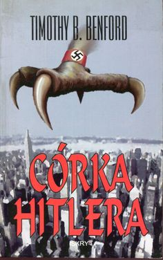 """Córka Hitlera"" Timothy B. Benford Translated by Leszek Dowgiałlo Cover by Roman Kirilenko Published by Wydawnictwo Iskry 1994"