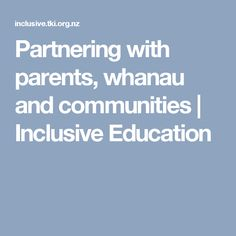 Partnering with parents, whanau and communities Inclusive Education, Special Education, Parents, Community, Model, Fathers, Mathematical Model, Scale Model