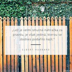 Lež je velmi smutná náhražka za pravdu, je však jediná, kterou se dodnes podařilo najít. - Elbert Hubbard #pravda #lež #smutek