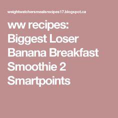 ww recipes: Biggest Loser Banana Breakfast Smoothie 2 Smartpoints