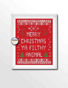 $8 Printable Christmas Art. Download, print and frame.  https://www.etsy.com/listing/204705160/merry-christmas-ya-filthy-animal?ref=shop_home_active_1