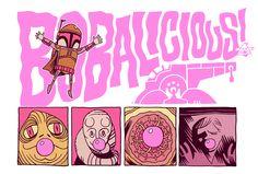 The Badass that is Boba Fett....and bubblegum...!? BOBALICIOUS! artwork by Dan Hipp