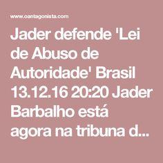 Jader defende 'Lei de Abuso de Autoridade'  Brasil 13.12.16 20:20 Jader Barbalho está agora na tribuna do Senado fazendo discurso em defesa da categoria e da Lei de Abuso de Autoridade. Ele cita Elio Gaspari e diz que o pessoal de Curitiba quer mais poder do que os militares com o AI-5.