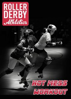 Is it weird that i have a secret desire to be a roller derby girl? Hot Mess Workout by Roller Derby Athletics