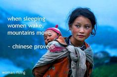 """""""When sleeping women wake, mountains move."""" - Chinese Proverb:"""