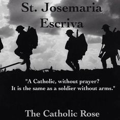 A Catholic without prayer is unarmed against the enemy.