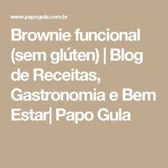 Brownie funcional (sem glúten) | Blog de Receitas, Gastronomia e Bem Estar| Papo Gula