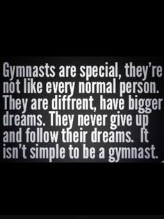 this touched my heart I feel that no one will understand this unless you are a gymnast if your a normal person go back to your normal life but if you change your mind do gymnastics and don't forget this quote