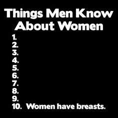 The top 10 things men know about women.