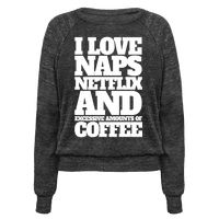 I Love Naps, Netflix, And Excessive Amounts Of Coffee Pullover