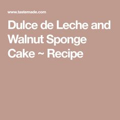 Dulce de Leche and Walnut Sponge Cake ~ Recipe