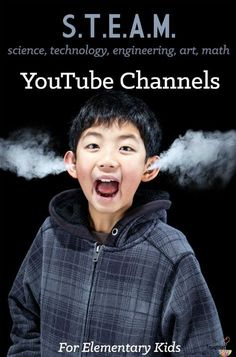 STEAM YouTube Channels for Elementary Age Kids -- that they'll love!