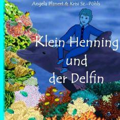 Klein Henning und der Delfin: Bilderbuch von Angela Planert, Illustrationen Krisi Sz.-Pöhls  http://www.amazon.de/dp/1495903338/ref=cm_sw_r_pi_dp_Ftjctb0P5D33G