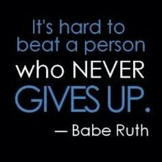 """It's hard to beat a person who NEVER GIVES UP."" Babe Ruth #quotes"