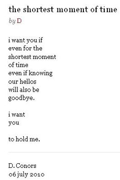I want you if/ even for the shortest moment of time/ even if knowing/ our hellos/ will also be/ goodbye/ I want/You. By D. Connors