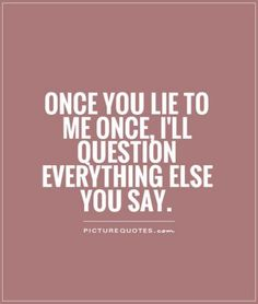 Quotes About Being Lied To Being