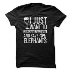 I just want to Drink Wine, take naps and save Elephants t shirts and hoodies