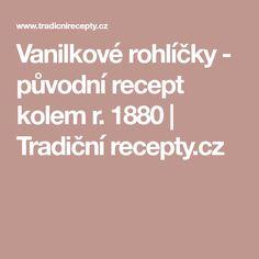 Vanilkové rohlíčky - původní recept kolem r. 1880   Tradiční recepty.cz Rv, Motorhome, Camper