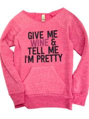 Give Me Wine & tell me I'm pretty! The perfect chillin in comfies shirt.