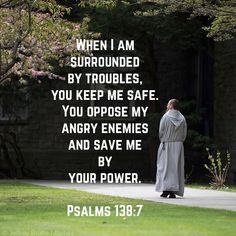 Psalms When I am surrounded by troubles, you keep me safe. You oppose my angry enemies and save me by your power. Biblical Verses, Scripture Verses, Bible Verses Quotes, Bible Scriptures, Faith Quotes, Wisdom Quotes, True Quotes, Prayer Quotes, Spiritual Quotes
